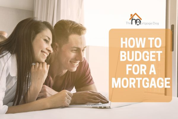 Budgeting for your Mortgage The Mortgage Dog North East Mortgage Broker